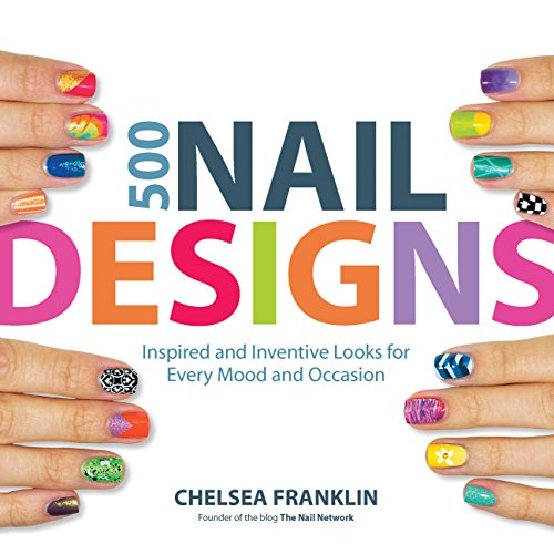 9781592336029: 500 Nail Designs: Inspired and Inventive Looks for Every Mood and Occasion