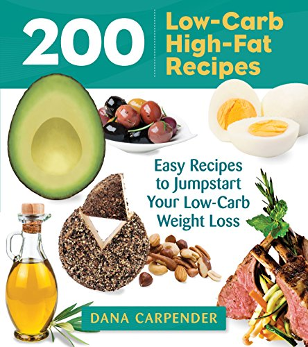 9781592336388: 200 Low-Carb, High-Fat Recipes: Easy Recipes to Jumpstart Your Low-Carb Weight Loss (Garden Guides)