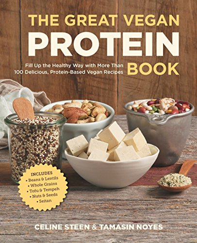 9781592336432: The Great Vegan Protein Book: Fill Up the Healthy Way with More than 100 Delicious Protein-Based Vegan Recipes - Includes - Beans & Lentils - Plants - Tofu & Tempeh - Nuts - Quinoa (Great Vegan Book)