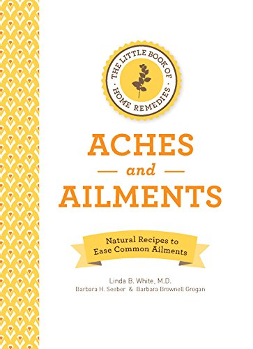 The Little Book of Home Remedies, Aches and Ailments: Natural Recipes to Ease Common Ailments: M.D....