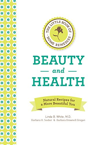 The Little Book of Home Remedies, Beauty and Health: Natural Recipes for a More Beautiful You: ...