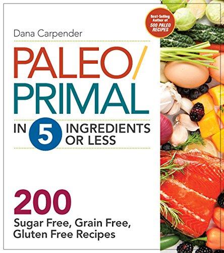 9781592336951: Paleo/Primal in 5 Ingredients or Less: More Than 200 Sugar-Free, Grain-Free, Gluten-Free Recipe