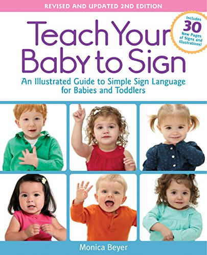9781592336982: Teach Your Baby to Sign, Revised and Updated 2nd Edition: An Illustrated Guide to Simple Sign Language for Babies and Toddlers - Includes 30 New Pages of Signs and Illustrations!