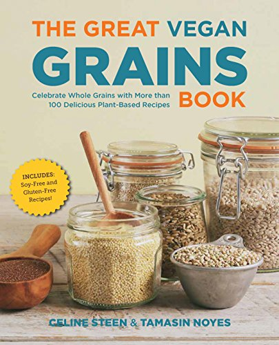 9781592336999: The Great Vegan Grains Book: Celebrate Whole Grains with More than 100 Delicious Plant-Based Recipes * Includes Soy-Free and Gluten-Free Recipes! (The Great Vegan Book)