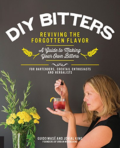 9781592337040: DIY Bitters: Reviving the Forgotten Flavor - A Guide to Making Your Own Bitters for Bartenders, Cocktail Enthusiasts, Herbalists, and More