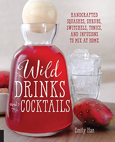 9781592337071: Wild Drinks & Cocktails: Handcrafted Squashes, Shrubs, Switchels, Tonics, and Infusions to Mix at Home