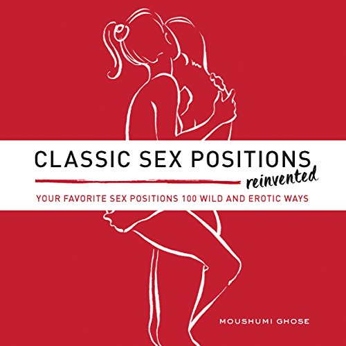 9781592337200: Classic Sex Positions Reinvented: Your Favourite Sex Positions 100 Wild and Erotic Ways