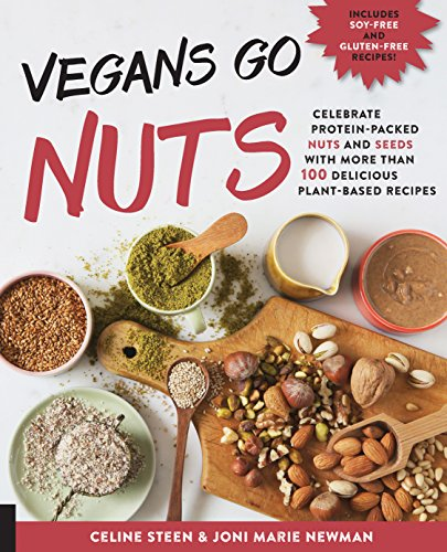 9781592337255: Vegans Go Nuts: Celebrate Protein-Packed Nuts and Seeds with More than 100 Delicious Plant-Based Recipes