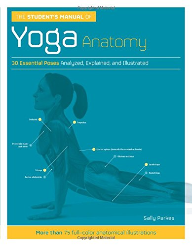 The Student's Manual of Yoga Anatomy: 30 Essential Poses Analyzed Explained and Illustrated: ...