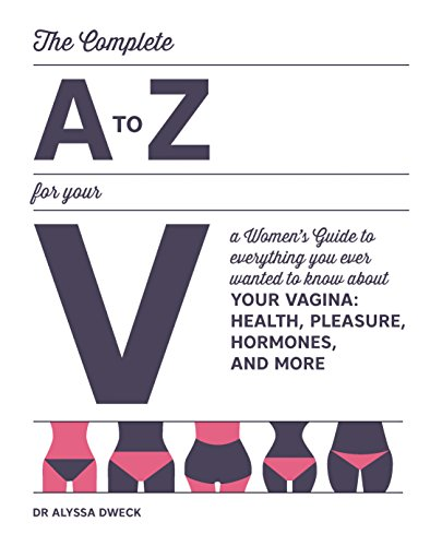 9781592337675: The Complete A to Z for Your V: A Women's Guide to Everything You Ever Wanted to Know About Your Vagina--Health, Pleasure, Hormones, and More