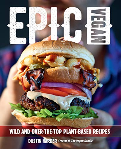 Epic Vegan: Wild and Over-the-Top Plant-Based Recipes: Harder, Dustin
