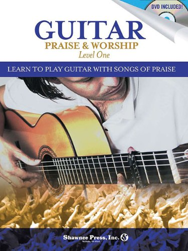 Guitar Praise & Worship - Level One: Learn to Play Guitar with Songs of Praise: Pell, John