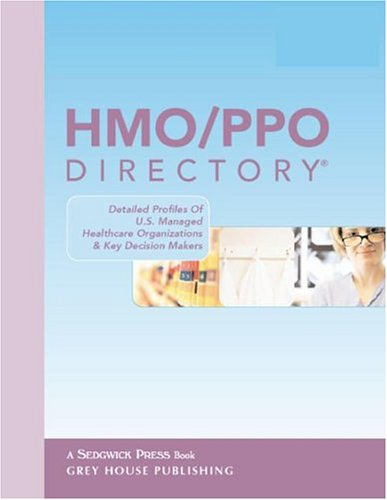 HMO/PPO Directory 2004: Detailed Profiles of U.S. Managed Healthcare Organizations Key ...