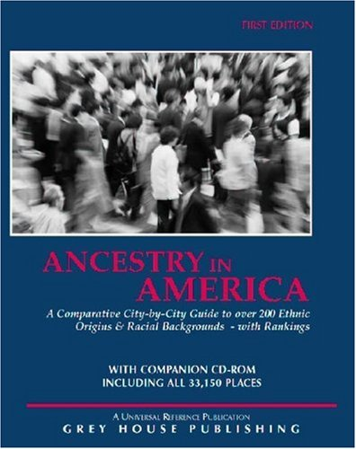 Ancestry in America: A Comparative City-By-City Guide to over 200 Ethnic Backgrounds--With Rankings
