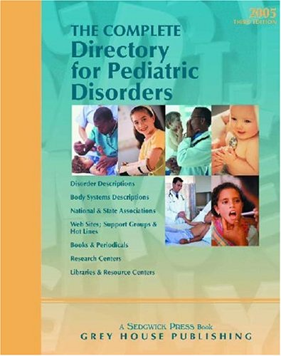 Complete Directory for Pediatric Disorders 2005: 2005: Grey House