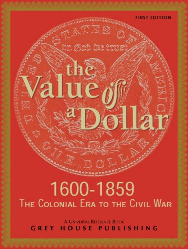 The Value of a Dollar: Colonial Era to the Civil War: 1600-1865 (Value of a Dollar) (9781592370948) by Scott Derks; Tony Smith
