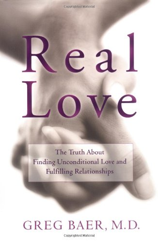 9781592400003: Real Love: The Truth About Finding Unconditional Love and Fulfilling Relationships
