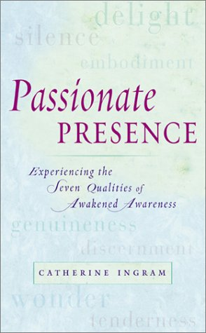 9781592400027: Passionate Presence: Experiencing the Seven Qualities of Awakened Awareness