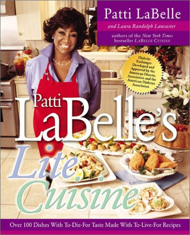 Patti Labelle's Lite Cuisine: Over 100 Dishes With To-Die-For Taste Made With To-Live-For ...