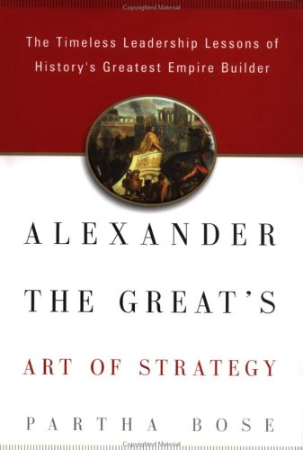 9781592400065: Alexander the Great's Art of Strategy: The Timeless Lessons of History's Greatest Empire Builder