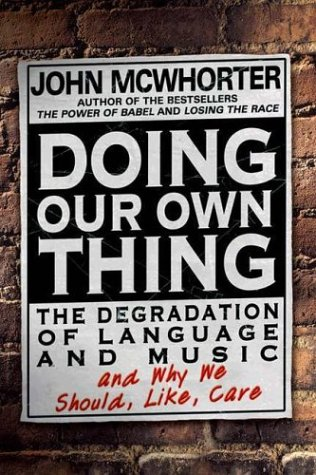 Doing Our Own Thing: The Degradation of: John McWhorter