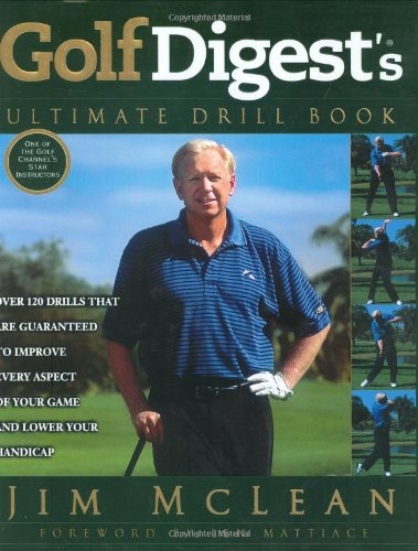 9781592400188: Golf Digest's Ultimate Drill Book: Over 120 Drills That Are Guaranteed to Improve Every Aspect of Your Game and Lower Your Handicap
