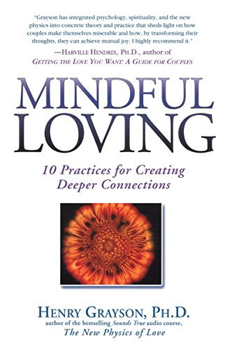 9781592400614: Mindful Loving: 10 Practices for Creating Deeper Connections