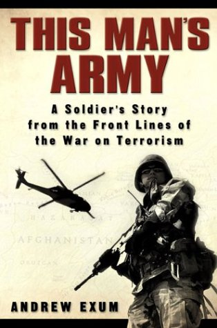 THIS MAN'S ARMY : A Soldier's Story from the Front Lines of the War on Terrorism: Exum, ...
