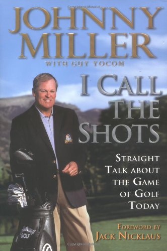 I Call the Shots: Straight Talk About the Game of Golf: Miller, Johnny (signed)