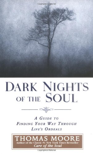 9781592400676: Dark Nights of the Soul: A Guide to Finding Your Way Through Life's Ordeals