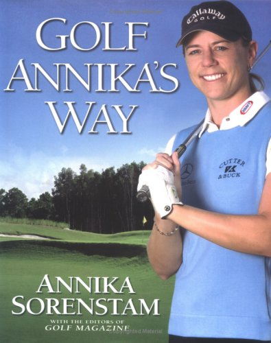 9781592400768: Golf Annika's Way: How I Elevated My Game to Be the Best-- and How You Can Too