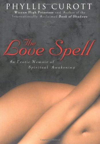 The Love Spell: An Erotic Memoir of Spiritual Awakening (1592400973) by Phyllis Curott