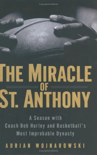 9781592401024: The Miracle Of St. Anthony: A Season With Coach Bob Hurley Inside Basketball's Most Improbable Dynasty