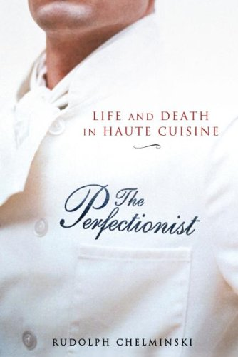 THE PERFECTIONIST Life and Death in Haute Cuisine
