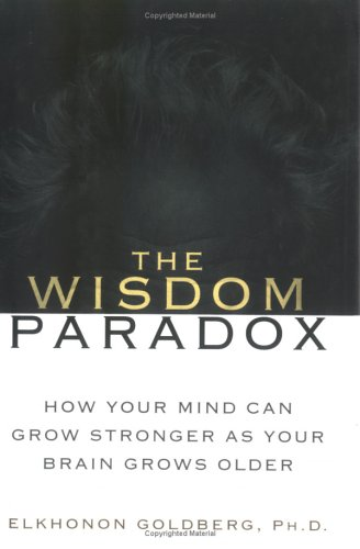 9781592401109: The Wisdom Paradox: How Your Mind Can Grow Stronger as Your Brain Grows Older