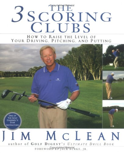 The 3 Scoring Clubs: How to Raise the Level of Your Driving, Pitching, and Putting Games: McLean, ...