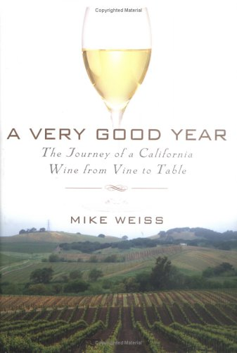 A Very Good Year: The Journey of a California Wine from Vine to Table (Signed First Edition): Mike ...