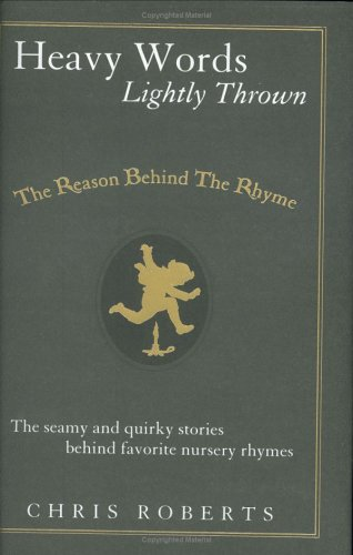 9781592401307: Heavy Words Lightly Thrown: The Reason Behind the Rhyme