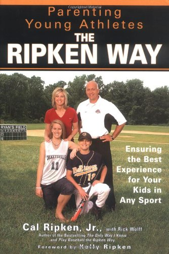 9781592401819: Parenting Young Athletes the Ripken Way: Ensuring the Best Experience for Your Kids in Any Sport