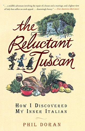 The Reluctant Tuscan: How I Discovered My Inner Italian