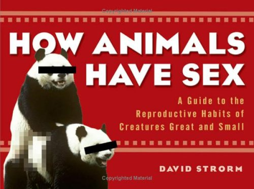 9781592401918: How Animals Have Sex: A Guide to the Reproductive Habits of Creatures Great and Small
