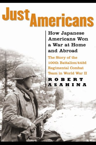 Just Americans : How Japanese Americans Won A War At Home And Abroad : The Story Of The 100Th Bat...