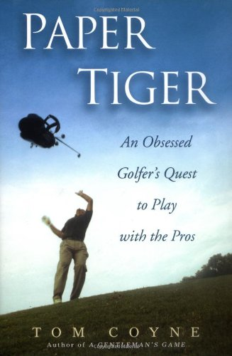 9781592402090: Paper Tiger: An Obsessed Golfer's Quest to Play with the Pros