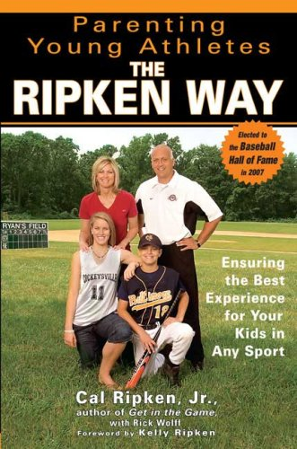 9781592402205: Parenting Young Athletes the Ripken Way: Ensuring the Best Experience for Your Kids in Any Sport