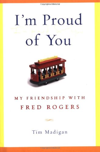 9781592402274: I'm Proud of You: My Friendship with Fred Rogers