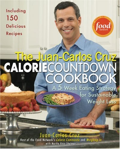 9781592402588: The Juan-Carlos Cruz Calorie Countdown Cookbook: A 5-Week Eating Strategy for Sustainable Weight Loss