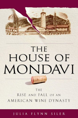 9781592402595: The House of Mondavi: The Rise and Fall of an American Wine Dynasty