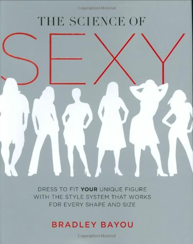 9781592402601: The Science Of Sexy: Dress To Fit Your Unique Figure with the Style System that Works for Every Size and Shape