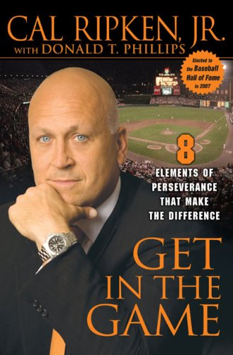 Get in the Game: 8 Elements of Perseverance That Make the Difference: Ripken, Cal; Phillips, Donald...