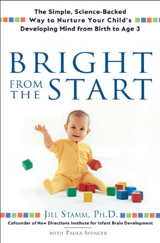 9781592402854: Bright From the Start: The Simple, Science-Backed Way to Nurture Your Child's Developing Mind from Birth to Age 3